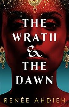 The Wrath and the Dawn: The Wrath and the Dawn Book 1 by [Ahdieh, Renée]