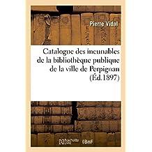 Catalogue des incunables de la bibliothèque publique de la ville de  Perpignan 8f956c4166a5
