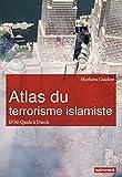Atlas du terrorisme islamiste : D'Al-Qaida à l'Etat islamique