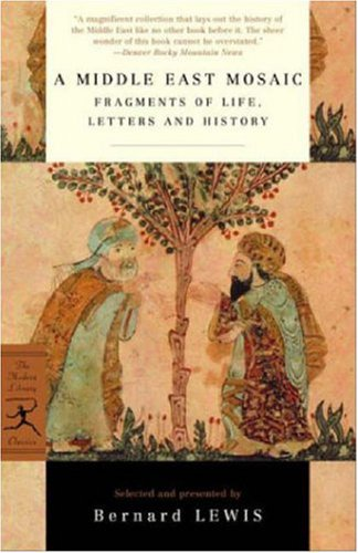 A Middle East Mosaic: Fragments of Life, Letters and History (Modern Library Classics)