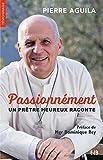 Passionnément ; un prêtre heureux raconte