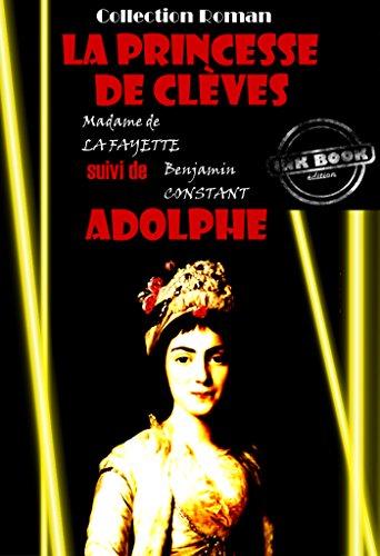 La princesse de Clèves (suivi de Adolphe par Benjamin Constant): édition intégrale (Romance)