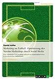 Marketing im Fu??ball - Die Optimierung des Club-Marketings durch Social Media by Daniel Haller (2011-10-03)