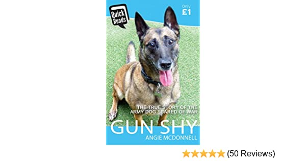 Gun Shy: The True Story of the Army Dog Scared of War: Quick Reads