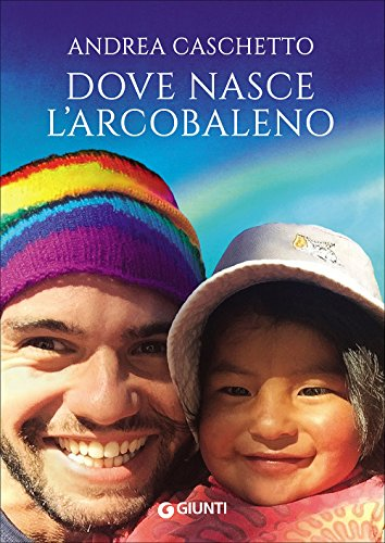Dove nasce l'arcobaleno (Narrativa non fiction) por Andrea Caschetto