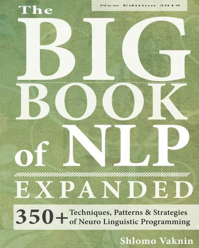 The Big Book of NLP, Expanded: 350+ Techniques, Patterns & Strategies of Neuro Linguistic Programming por Shlomo Vaknin