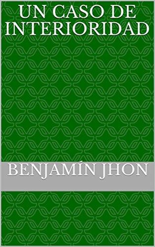 Un caso de Interioridad par Benjamín Jhon