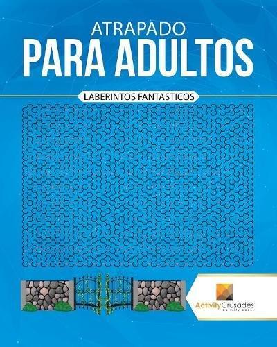 Atrapado Para Adultos: Laberintos Fantasticos por Activity Crusades