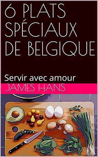Couverture du livre 6 PLATS SPÉCIAUX DE BELGIQUE: Servir avec amour