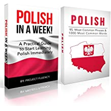 Polish: Learn Polish Bundle 2-1 (Polish: Learn Polish in a Week! &Polish: 95 Most Common Phrases & 1000 Most Common Words): Polish Language for Beginners ... Polish, Polish Learning) (English Edition)
