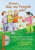 """""""Komm, lass uns Freunde sein!"""" - Lieder zum Deutschlernen für 3- bis 8-Jährige: Mit Noten, Spielideen und Sprachinfos"""