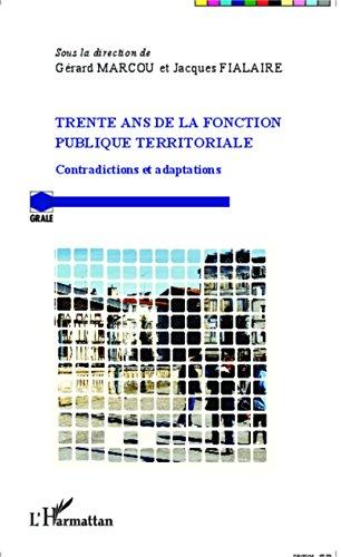 Trente ans de la fonction publique territoriale: Contradictions et adaptations (Grale) par Jacques Fialaire