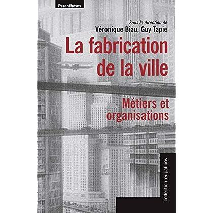La fabrication de la ville : Métiers et organisations