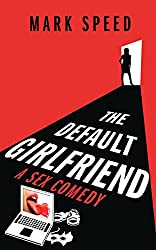 The Default Girlfriend: A sex comedy