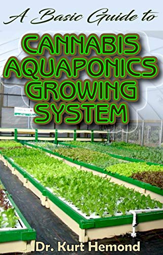 A Basic Guide to Cannabis Aquaponics Growing System: The A-Z of all you need to know about growing cannabis using Aquaponics growing system. All it entails! (English Edition) - Net Aquarium Kit