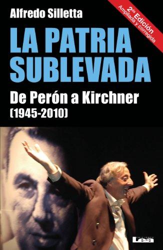 La Patria sublevada. De Perón a Kirchner (1945-2010) por Alfredo Silletta