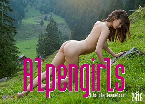 Alpengirls und Deutscher Bauernkalender 2016: Der Kalender von dem alle sprechen - echte Bauernmädels und Alpenschönheiten zeigen ihre natürliche mit den natürlichsten Models der Alpenländer.