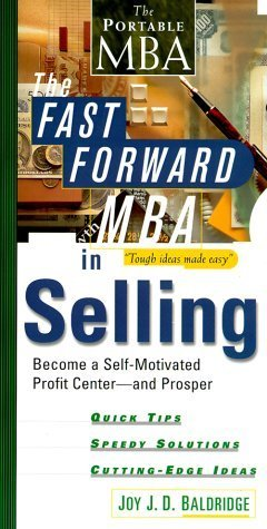 The Fast Forward MBA in Selling: Become a Self-Motivated Profit Center and Prosper by Joy J. D. Baldridge (1999-10-22)