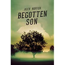 Begotten Son: Revised and Expanded Version (The Son Series Book 1) (English Edition)