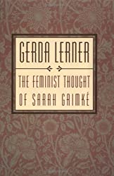 The Feminist Thought of Sarah Grimk?by Gerda Lerner (1998-01-29)