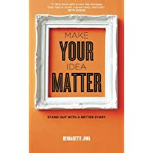 Make Your Idea Matter: Stand out with a better story by Bernadette Jiwa (2012-09-18)