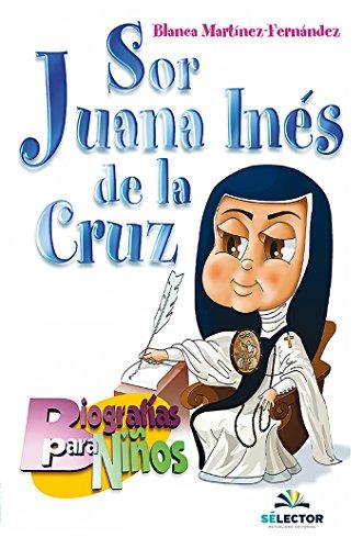 Sor Juana Inés de la Cruz (Biografias para ninos) por Blanca Martínez Fernández