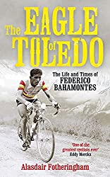 The Eagle of Toledo: The Life and Times of Federico Bahamontes