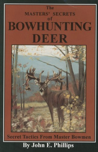 The Masters' Secrets of Bowhunting Deer: Secret Tactics from Master Bowmen Book 3 (Deer Hunting Library, Band 3)