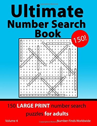 Ultimate Number Search Book: 150 large print number search puzzles for adults: Volume 4 (Ultimate Number Search Book's)