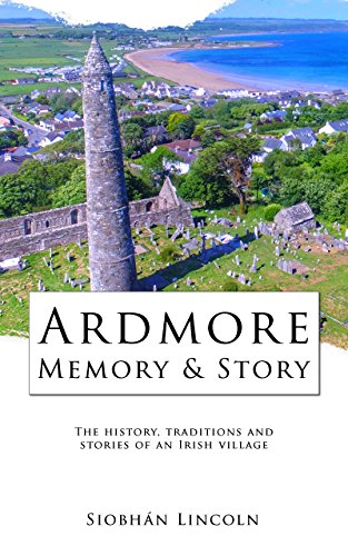 Ardmore: Memory and Story: The history, traditions and stories of an Irish village. (Waterford County Museum Ebooks Book 2) (English Edition)