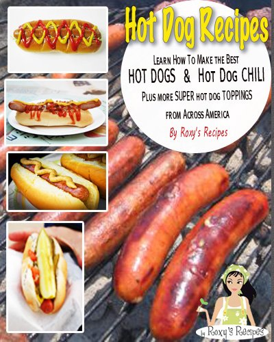 Hot Dog Recipes. Learn How To Make the Best Hot Dogs & Hot Dog Chili Plus more SUPER hot dog toppings Across America (English Edition)