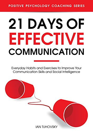21 Days of Effective Communication: Everyday Habits and Exercises to Improve Your Communication Skills and Social Intelligence (Positive Psychology Coaching Series Book 17) (English Edition) por Ian Tuhovsky
