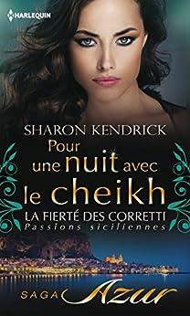 Pour une nuit avec le cheikh : T5 - La fierté des Corretti : Passions siciliennes par [Kendrick, Sharon]