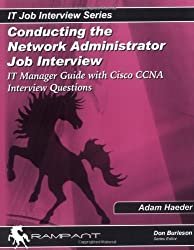 Conducting the Network Administrator Job Interview: IT Manager Guide with Cisco CCNA Interview Questions (IT Job Interview series) by Adam Haeder (2004-04-01)