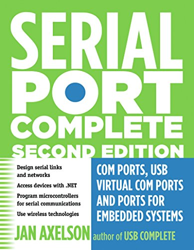 Serial Port Complete: COM Ports, USB Virtual COM Ports, and Ports for Embedded Systems (Complete Guides series) (English Edition) por Jan Axelson