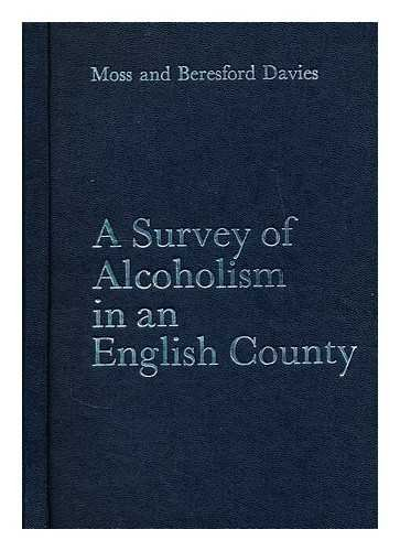 A survey of alcoholism in an english county: A study of the prevalence, distribution and effects of alcoholism in Cambridgeshire / M.C. Moss, E. Beresford Davies