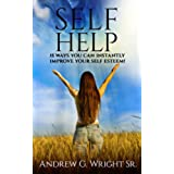 SELF HELP: 15 Ways You Can Instantly Improve Your Self Esteem! (English Edition)
