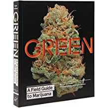 Green: A Field Guide to Marijuana: A Field Guide to Marijuana