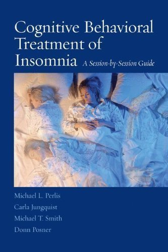 Cognitive Behavioral Treatment of Insomnia: A Session-by-Session Guide by Perlis, Michael L. Published by Springer 1 Reprint edition (2008) Paperback