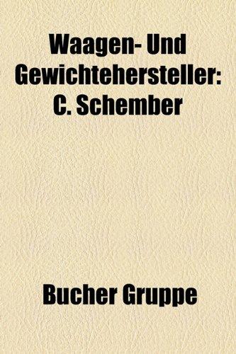 Waagen- Und Gewichtehersteller: C. Schember & Sohne, Sartorius, Mettler-Toledo, Leifheit AG, Beurer, Josef Florenz, Bizerba, Seca -