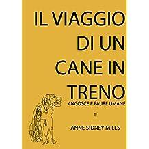 Il viaggio di un cane in treno: angosce e paure umane (Short Stories) (Italian Edition)