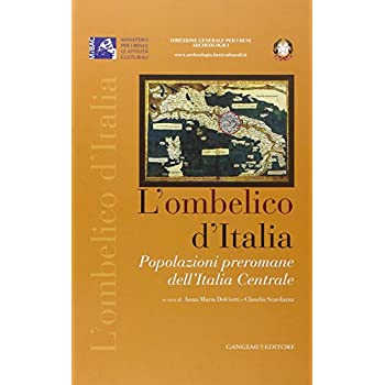 L'ombelico D'italia. Popolazioni Preromane Dell'italia Centrale. Atti Del Convegno (Roma, 17 Maggio 2005)