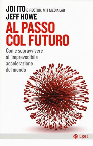 Al passo col futuro. Come sopravvivere all'imprevedibile accelerazione del mondo