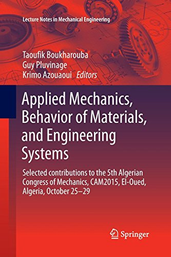 Applied Mechanics, Behavior of Materials, and Engineering Systems: Selected contributions to the 5th Algerian Congress of Mechanics, CAM2015, El-Oued, ... 29 (Lecture Notes in Mechanical Engineering) -