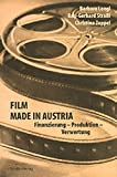 Film made in Austria: Finanzierung - Produktion - Verwertung