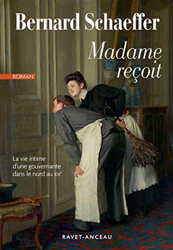 Madame reoit: La vie intime d'une gouvernante dans le nord au XIXe