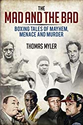 The Mad & The Bad: Boxing Tales Of Murder, Madness & Mayhem