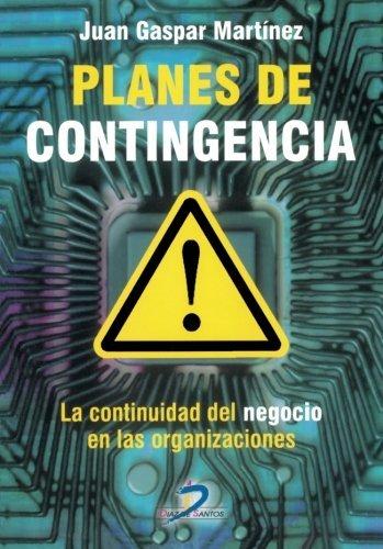Planes de contingencia:la continuidad del negocio en las organizaciones por Juan Gaspar Martínez