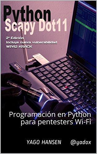 Python Scapy Dot11: Programación en Python para pentesters Wi-Fi por YAGO HANSEN @yadox