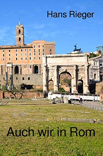 Auch wir in Rom: Eine Woche in der Hauptstadt der Welt